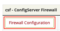 Click on the Firewall Configuration Button in CSF