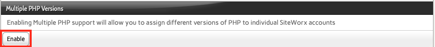 To use Multiple Versions of PHP, Click Enable in the Multiple PHP Versions Section of the Web Server Area in NodeWorx